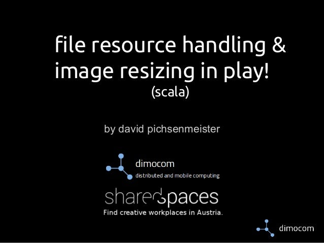 file resource handling & image resizing in play! (scala) by david pichsenmeister