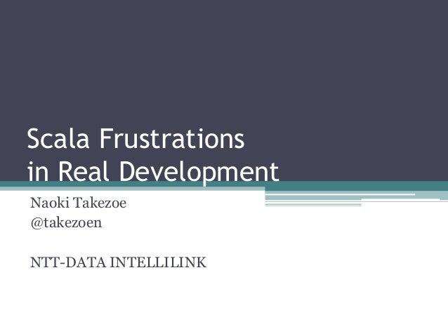 Scala Frustrationsin Real DevelopmentNaoki Takezoe@takezoenNTT-DATA INTELLILINK