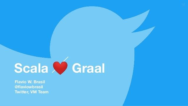 Flavio W. Brasil @flaviowbrasil Twitter, VM Team Scala ❤ Graal