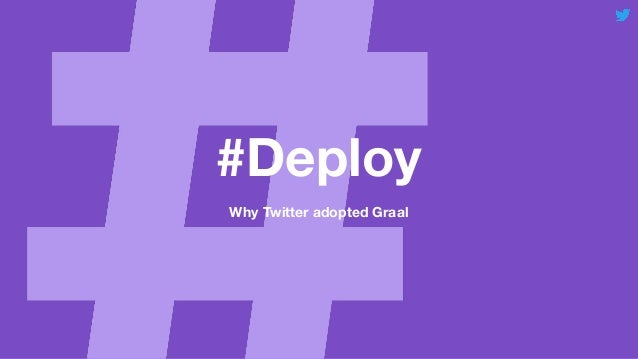 #Deploy Why Twitter adopted Graal