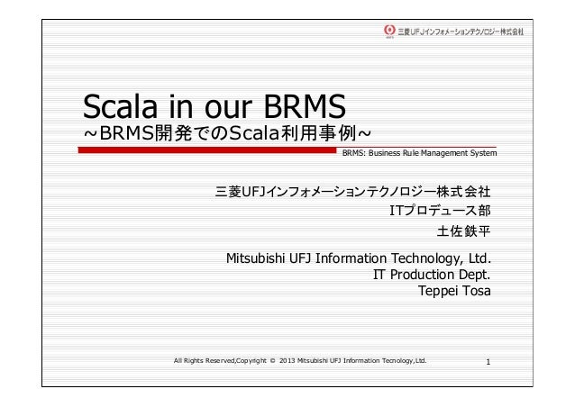 Scala in our BRMS~BRMS開発でのScala利用事例~                                                        BRMS: Business Rule Management...