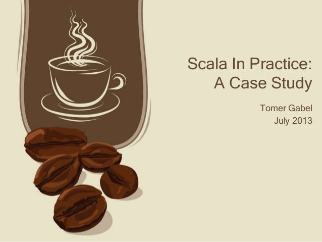 Scala In Practice:    A Case StudyTomer Gabel, newBrandAnalytics                    April 2012
