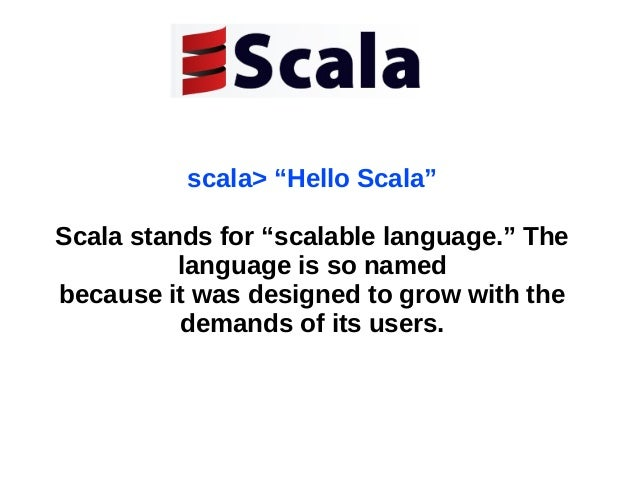 """scala> """"Hello Scala""""Scala stands for """"scalable language."""" The          language is so namedbecause it was designed to grow..."""
