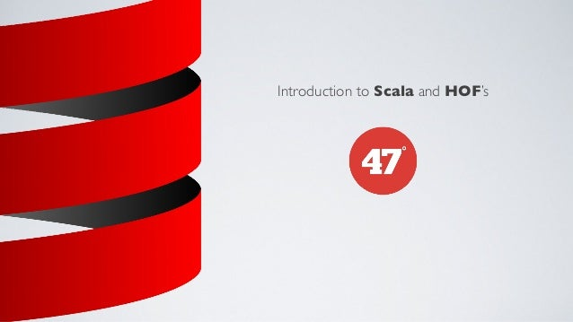 Introduction to Scala and HOF's