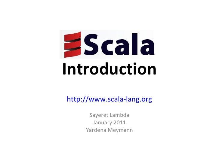 Introduction http://www.scala-lang.org Sayeret Lambda January 2011 Yardena Meymann