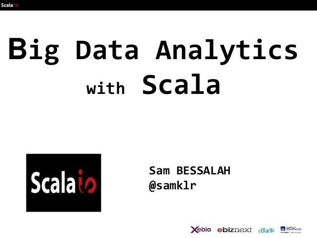 Big Data Analytics with Scala Sam BESSALAH @samklr