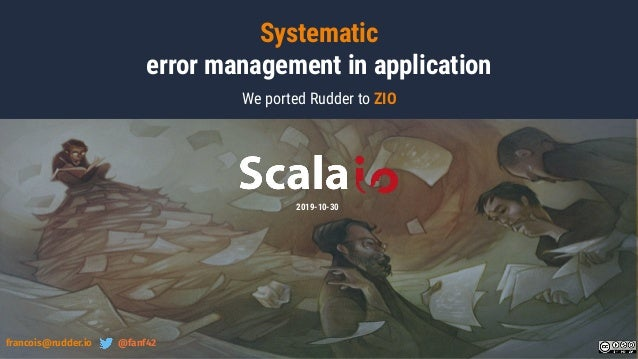 Systematic error management in application We ported Rudder to ZIO 2019-10-30 francois@rudder.io @fanf42