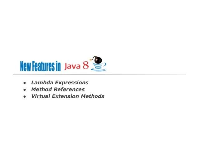 ● ● ●  Lambda Expressions Method References Virtual Extension Methods