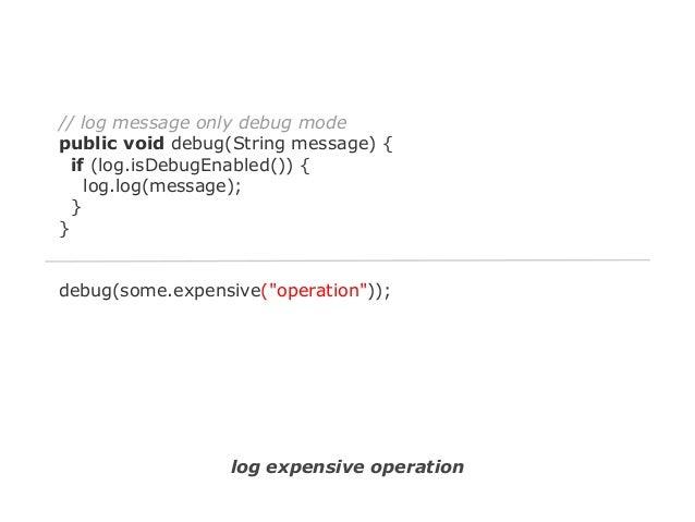 // log message only debug mode public void debug(Consumer<String> consumer) { if (log.isDebugEnabled()) { log.log(consumer...