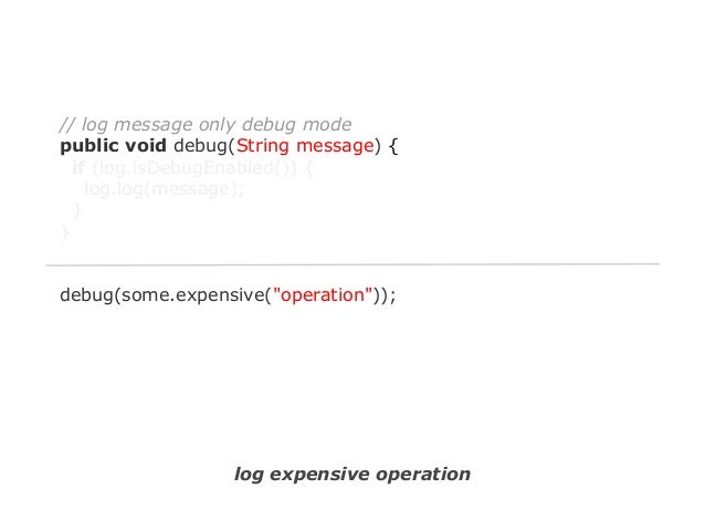 """// without Lambda debug(some.expensive(""""operation""""));  // with Lambda debug(() -> some.expensive(""""operation""""));  bulk synt..."""