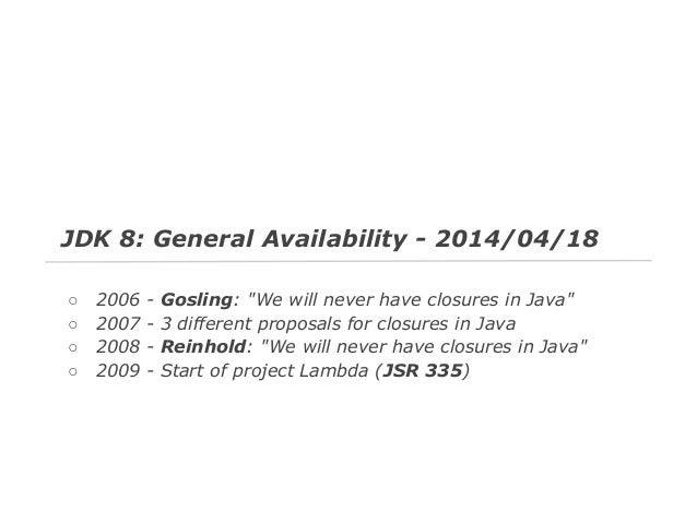"""JDK 8: General Availability - 2014/04/18 ○ ○ ○ ○  2006 2007 2008 2009  -  Gosling: """"We will never have closures in Java"""" 3..."""