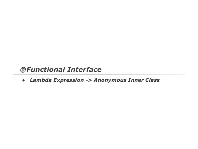 @Functional Interface ●  Lambda Expression -> Anonymous Inner Class