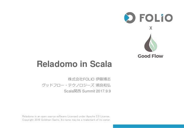 Reladomo in Scala 株式会社FOLIO 伊藤博志 グッドフロー・テクノロジーズ 瀬良和弘 Scala関西 Summit 2017.9.9 Reladomo is an open source software Licensed ...
