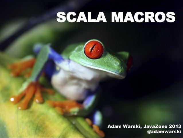 SCALA MACROS Adam Warski, JavaZone 2013 @adamwarski