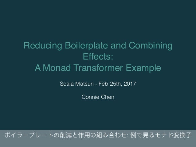 Reducing Boilerplate and Combining Effects: A Monad Transformer Example Scala Matsuri - Feb 25th, 2017 Connie Chen :