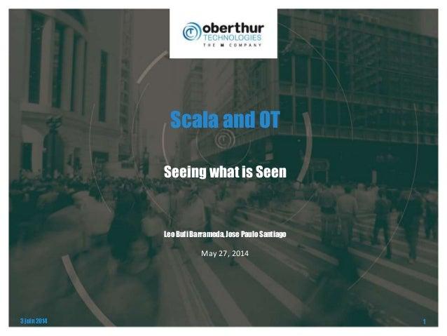 3 juin 2014 1 Scala and OT Seeing what is Seen Leo Bufi Barrameda, Jose Paulo Santiago May 27, 2014