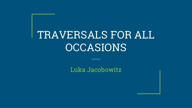 TRAVERSALS FOR ALL OCCASIONS Luka Jacobowitz