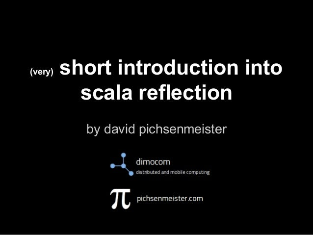 (very)  short introduction into scala reflection by david pichsenmeister