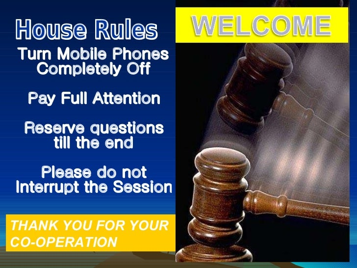 House Rules Turn Mobile Phones Completely Off Pay Full Attention Reserve questions till the end Please do not Interrupt th...
