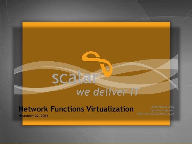 Network Functions Virtualization November 22, 2013  Mike Anastasakis Systems Engineer mike.anastasakis@scalar.ca  © 2013 S...