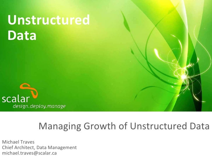 Unstructured Data<br />Managing Growth of Unstructured Data<br />Michael TravesChief Architect, Data Managementmichael.tra...