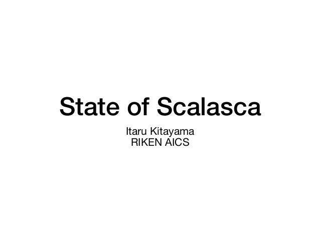 State of Scalasca! Itaru Kitayama RIKEN AICS