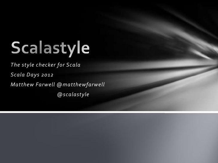 The style checker for ScalaScala Days 2012Matthew Farwell @matthewfarwell                  @scalastyle