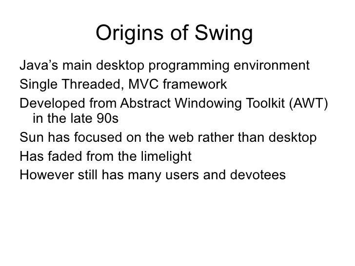 Origins of Swing  <ul><li>Java's main desktop programming environment