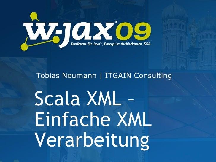 Scala XML – Einfache XML Verarbeitung Tobias Neumann | ITGAIN Consulting