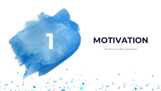 1 Why Streams & Why Scalaz Stream MOTIVATION