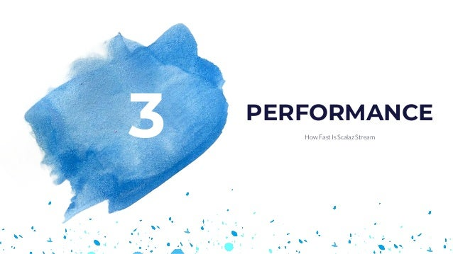 3 How Fast Is Scalaz Stream PERFORMANCE