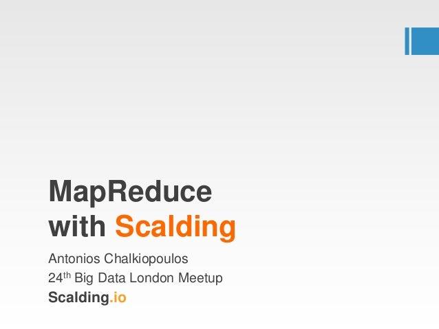 MapReduce with Scalding Antonios Chalkiopoulos 24th Big Data London Meetup Scalding.io