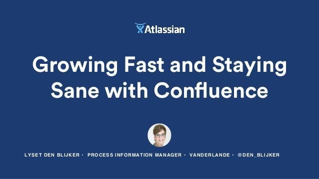 Growing Fast and Staying Sane with Confluence LYSET DEN BLIJKER • PROCESS INFORMATION MANAGER • VANDERLANDE • @DEN_BLIJKER