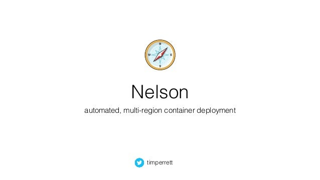 Nelson automated, multi-region container deployment timperrett