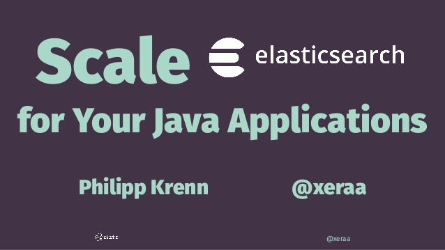 Scale for Your Java Applications Philipp Krenn @xeraa @xeraa