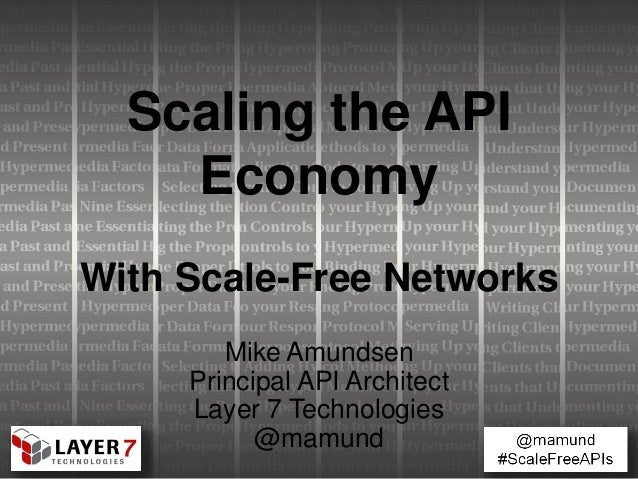 Scaling the APIEconomyWith Scale-Free NetworksMike AmundsenPrincipal API ArchitectLayer 7 Technologies@mamund