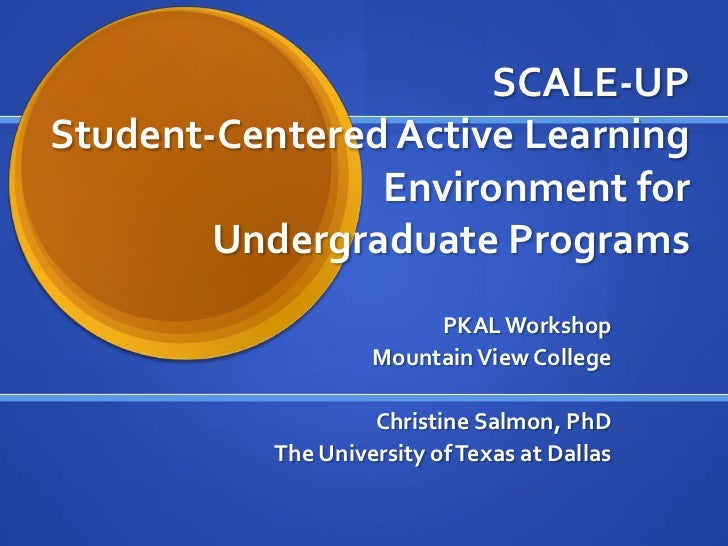 SCALE-UP Student-Centered Active LearningEnvironment forUndergraduate Programs<br />PKAL Workshop<br />Mountain View Colle...