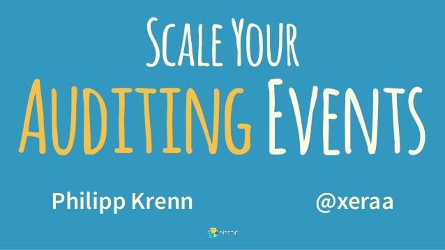 ScaleYour AuditingEvents Philipp Krenn @xeraa