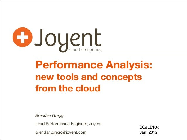 Performance Analysis: new tools and concepts from the cloud Brendan Gregg Lead Performance Engineer, Joyent brendan.gregg@...