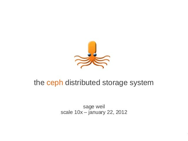 the ceph distributed storage system                sage weil       scale 10x – january 22, 2012