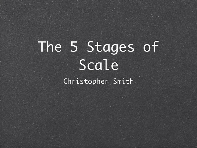 The 5 Stages of     Scale   Christopher Smith