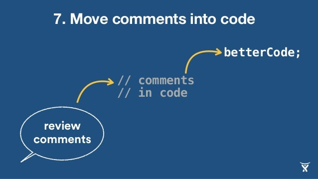 betterCode; 7. Move comments into code review comments // comments // in code