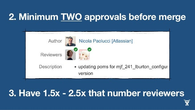 2. Minimum TWO approvals before merge 3. Have 1.5x - 2.5x that number reviewers