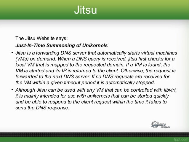 Jitsu The Jitsu Website says: Just-In-Time Summoning of Unikernels • Jitsu is a forwarding DNS server that automatically s...