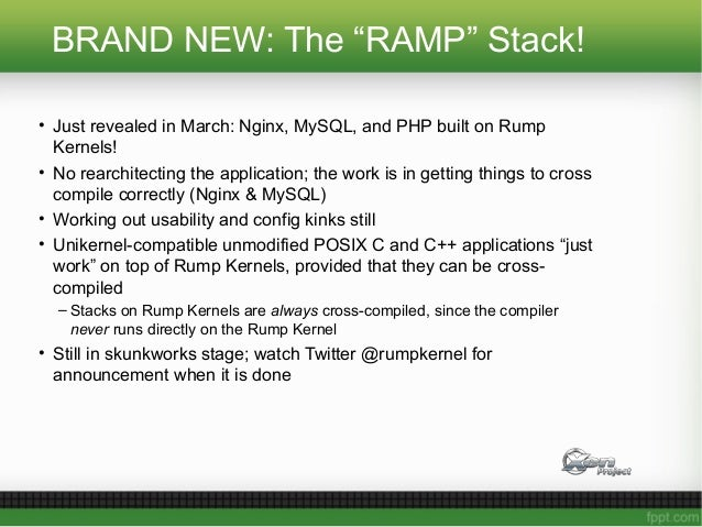 """BRAND NEW: The """"RAMP"""" Stack! • Just revealed in March: Nginx, MySQL, and PHP built on Rump Kernels! • No rearchitecting th..."""