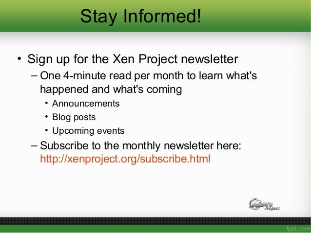 Stay Informed! • Sign up for the Xen Project newsletter – One 4-minute read per month to learn what's happened and what's ...