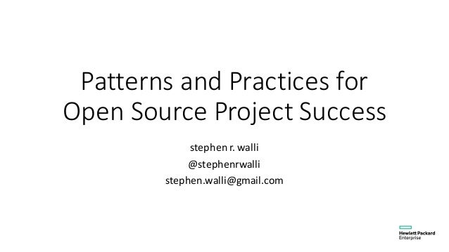 Patterns  and  Practices  for   Open  Source  Project  Success stephen r.  walli @stephenrwalli stephen.wa...