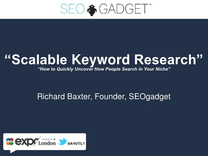 """""""Scalable Keyword Research""""    """"How to Quickly Uncover How People Search in Your Niche""""    Richard Baxter, Founder, SEOgad..."""