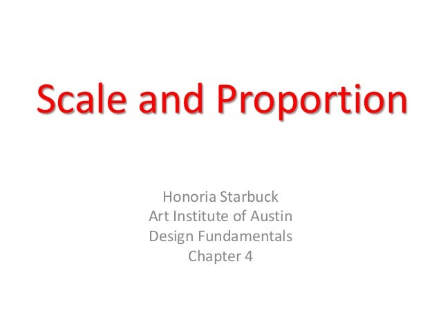 Scale and Proportion        Honoria Starbuck      Art Institute of Austin      Design Fundamentals            Chapter 4