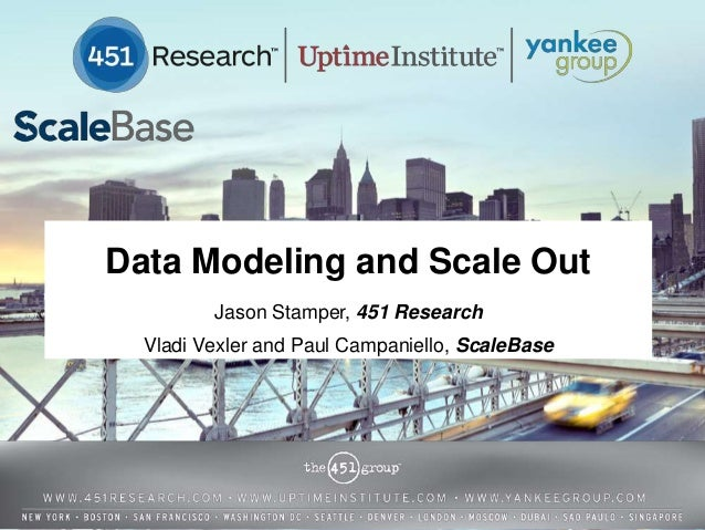 Data Modeling and Scale Out Jason Stamper, 451 Research Vladi Vexler and Paul Campaniello, ScaleBase